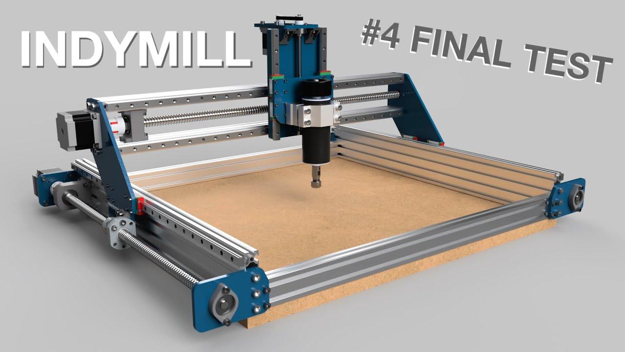 IndyMill - Open Source DIY CNC Machine #4 Final Test!