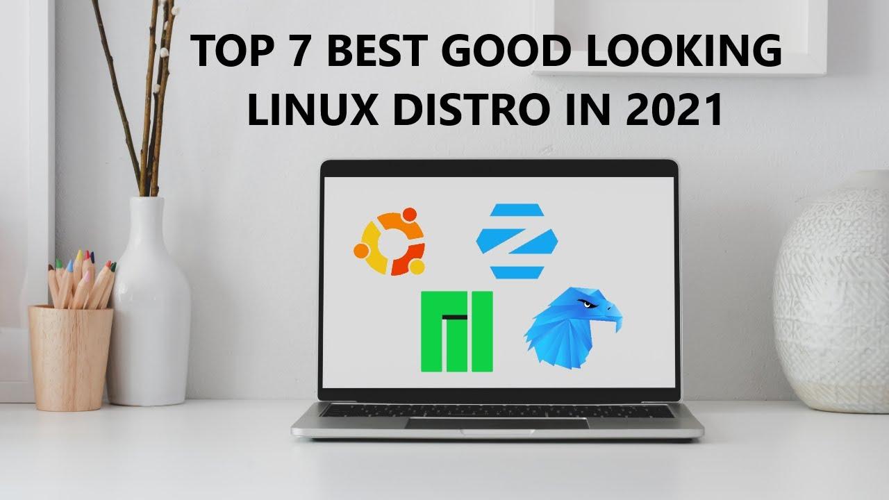 Top 7 Best Good Looking || wonderful Linux Distros in 2021