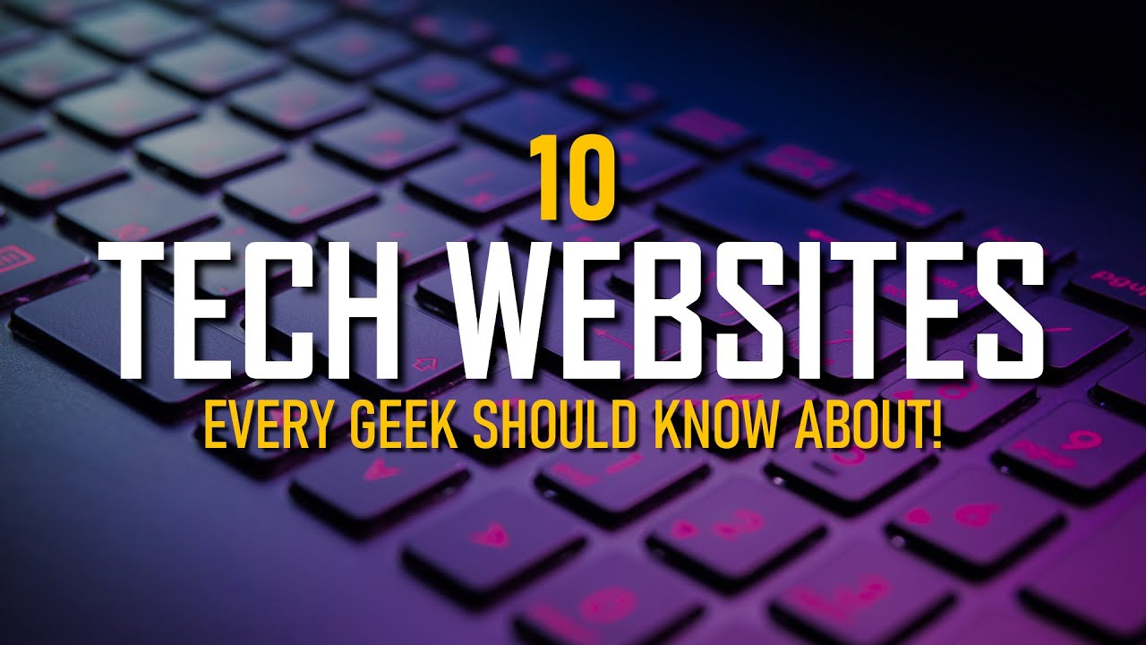 10 Tech Websites Every Geek Should Know!