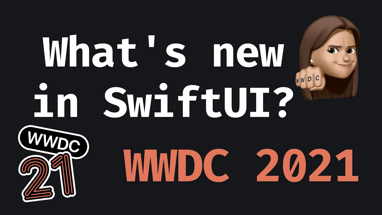 What's New in SwiftUI? – WWDC 2021