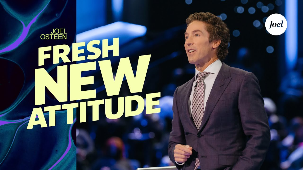 A Fresh New Attitude | Joel Osteen