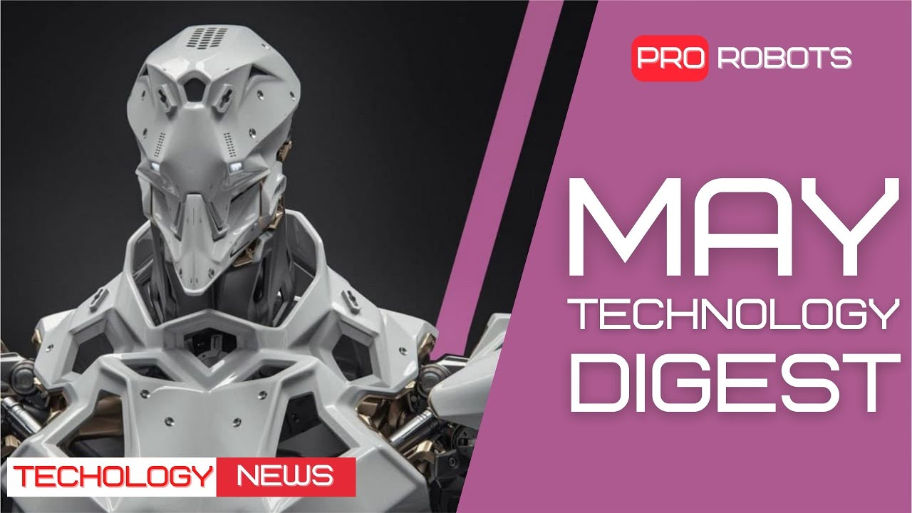 The Newest Robots and Future Technologies: All the May Technology News in One Issue
